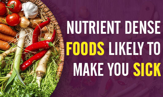 Nutrient Dense Foods Likely To Make You Sick