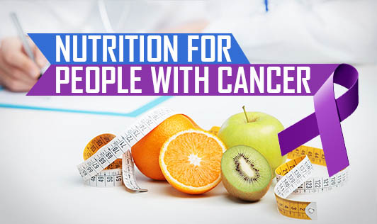 Nutrition for people with cancer