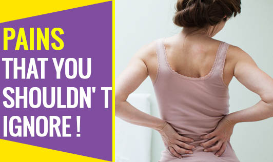 Pains that you shouldn't ignore!