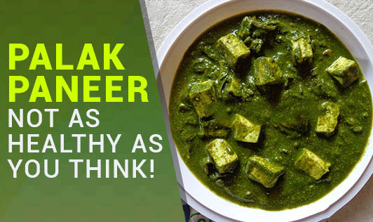Palak Paneer - Not as healthy as you think!