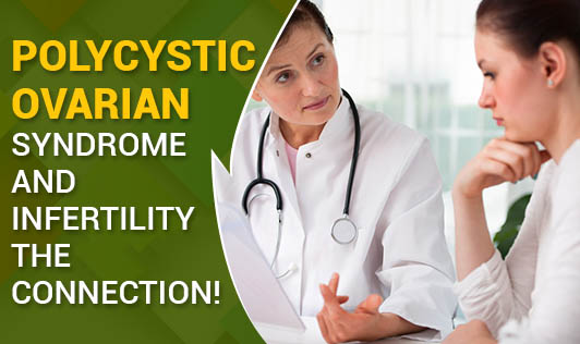 Polycystic Ovarian Syndrome and infertility – The connection!