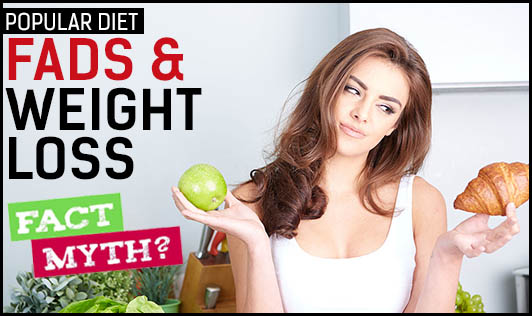 Popular Diet Fads & Weight Loss Facts & Myths