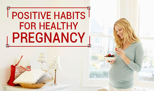 Positive Habits for Healthy Pregnancy