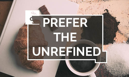 Prefer the unrefined