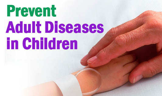 Prevent Adult Diseases in Children