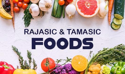 Rajasic & Tamasic foods