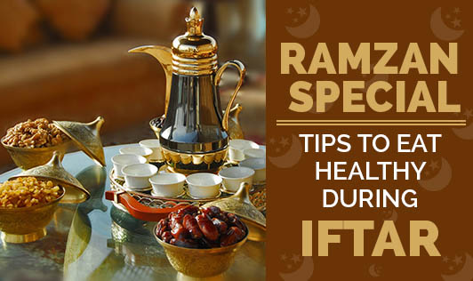 Ramzan Special- Tips to Eat Healthy During Iftar
