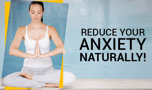 Reduce Your Anxiety Naturally!