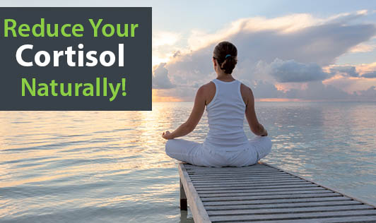 Reduce Your Cortisol Naturally!