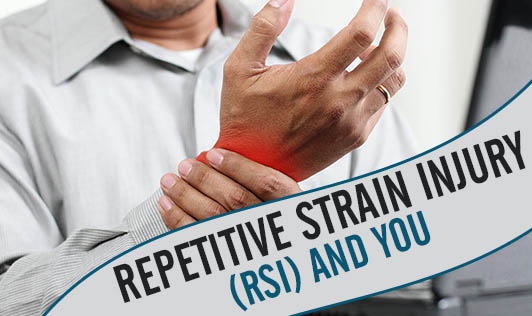 Repetitive Strain Injury (RSI) and You