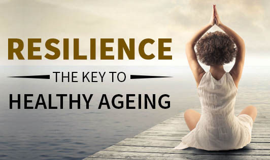Resilience: The key to healthy ageing
