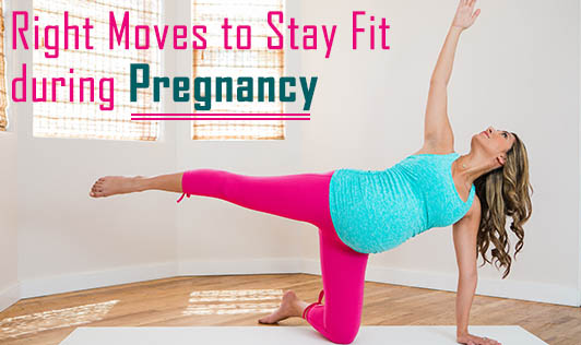 Right Moves to Stay Fit during Pregnancy