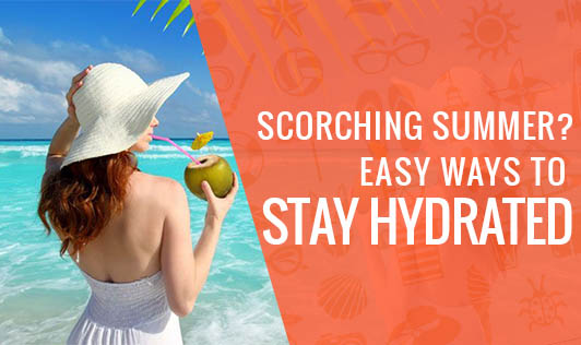 Scorching Summer? Easy Ways To stay Hydrated