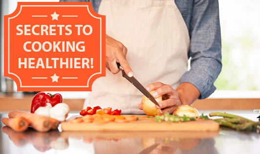 Secrets To Cooking Healthier!