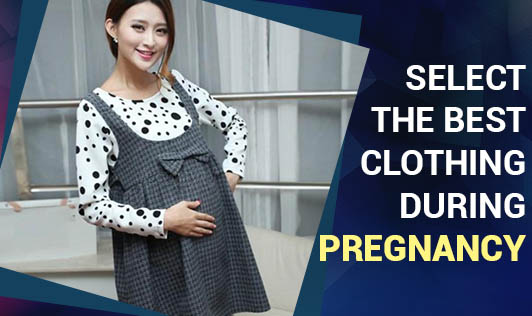 Select The Best Clothing During Pregnancy