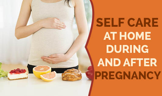 Self Care At Home During And After pregnancy