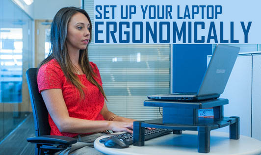 Set up your laptop ergonomically
