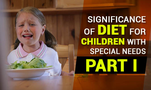 Significance of Diet for Children with Special Needs - Part I