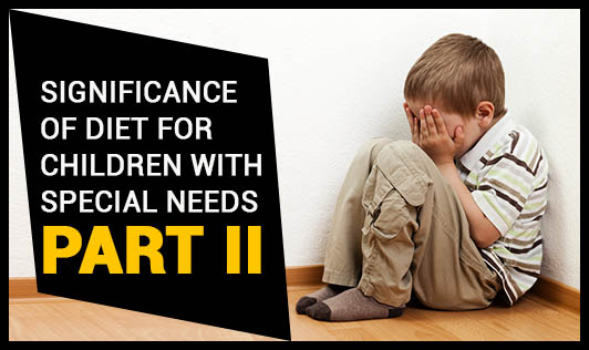 Significance of Diet for Children with Special Needs - Part II