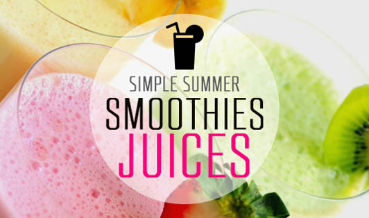 Simple Summer Smoothies & Juices