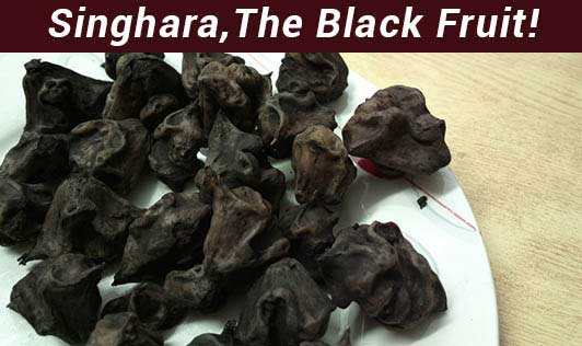 Singhara, the Black Fruit!