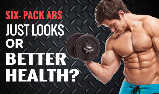 Six- Pack Abs: Just Looks or Better Health?