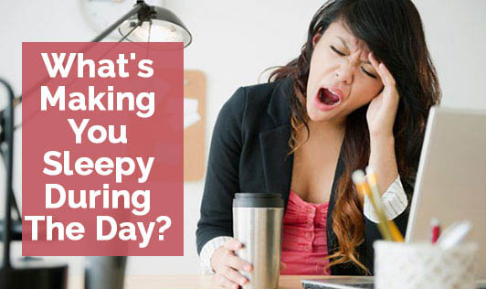 What's Making You Sleepy During The Day?