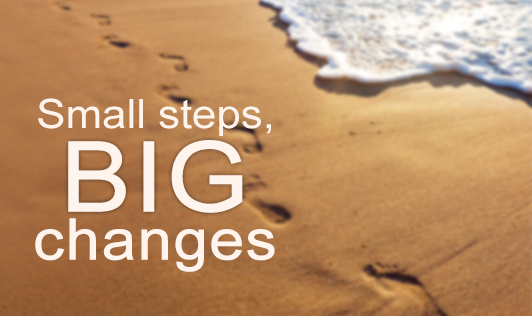Small steps, Big changes