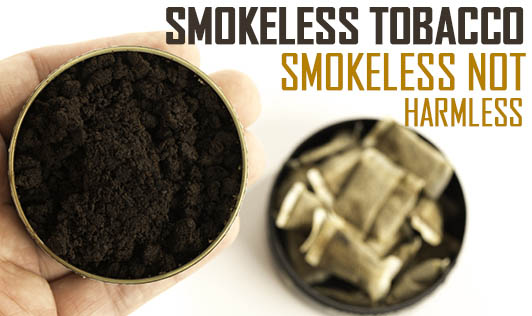 Smokeless Tobacco - Smokeless NOT HARMLESS