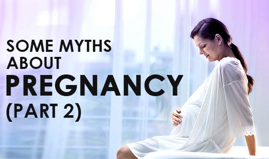 Some Myths About Pregnancy (Part 2)