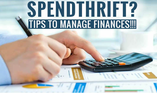 Spendthrift? Tips to manage finances!!!