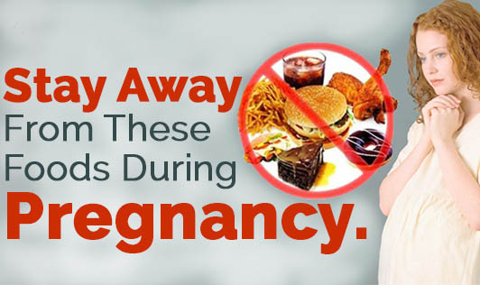Stay Away From These Foods During Pregnancy.