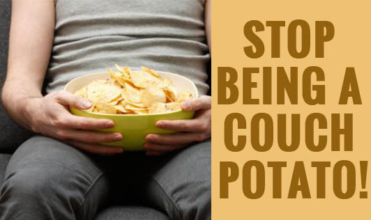 Stop Being a Couch Potato!