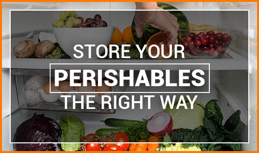Store Your Perishables The Right Way
