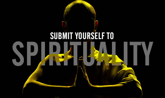 Submit yourself to spirituality