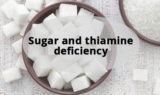 Sugar and thiamine deficiency
