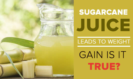 Sugarcane Juice leads To Weight Gain - Is It True?