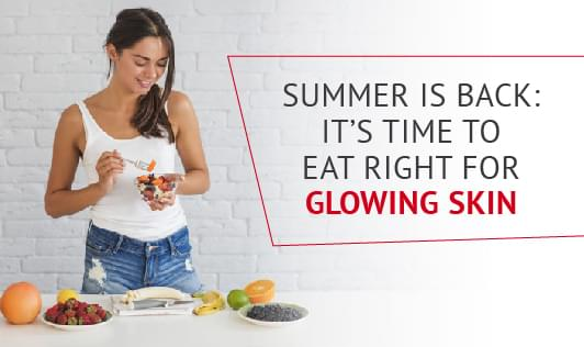 Summer Is Back: It's Time To Eat Right For Glowing Skin