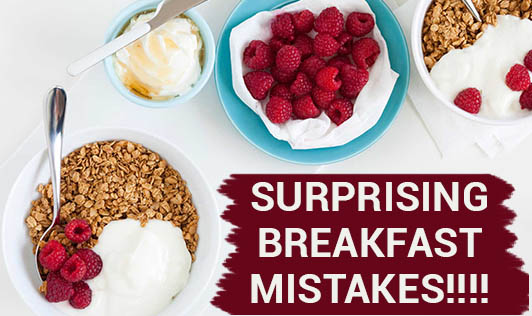 Surprising Breakfast Mistakes!!!!