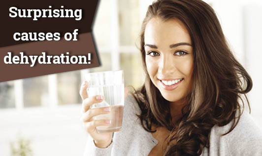 Surprising causes of dehydration!