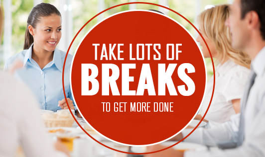 Take Lots of Breaks to Get More Done