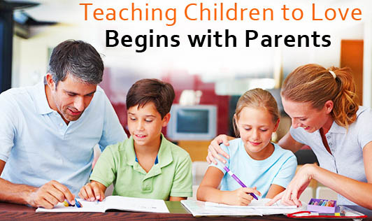 Teaching children to love begins with parents