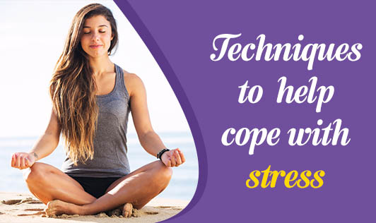 Techniques to  help cope with stress