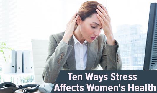 Ten Ways Stress Affects Women's Health