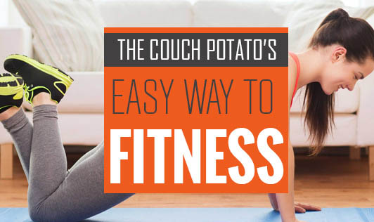 The Couch Potato's Easy Way to Fitness