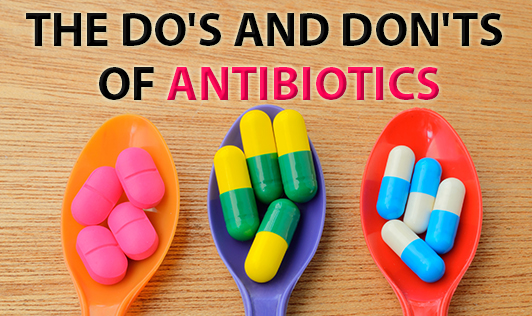 The Dos and Don'ts of Antibiotics