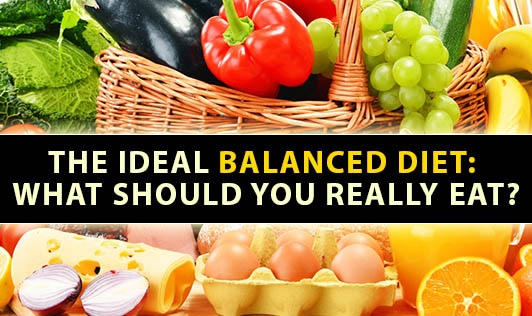 The Ideal Balanced Diet: What Should You Really Eat?