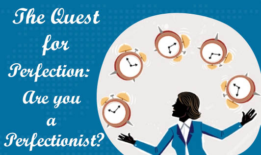The Quest for Perfection: Are you a Perfectionist?
