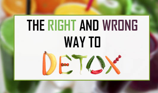 The Right and Wrong Way to Detox