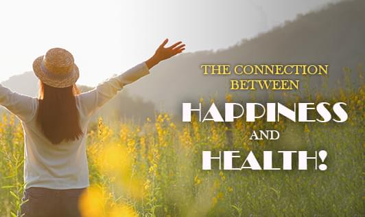 The connection between Happiness and Health!